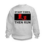 Start Fires, Then Run Kids Sweatshirt