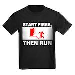 Start Fires, Then Run Kids Dark T-Shirt