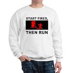 Start Fires, Then Run Sweatshirt