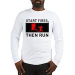 Start Fires, Then Run Long Sleeve T-Shirt