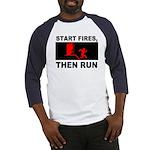 Start Fires, Then Run Baseball Jersey