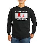 Start Fires, Then Run Long Sleeve Dark T-Shirt