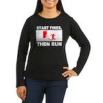 Start Fires, Then Run Women's Long Sleeve Dark T-S