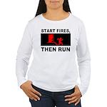 Start Fires, Then Run Women's Long Sleeve T-Shirt
