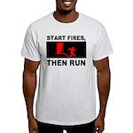 Start Fires, Then Run Light T-Shirt