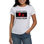 Start Fires, Then Run Women's T-Shirt