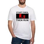 Start Fires, Then Run Fitted T-Shirt