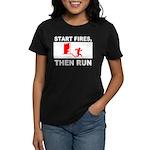 Start Fires, Then Run Women's Dark T-Shirt