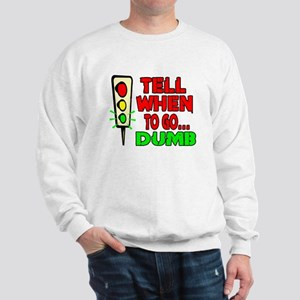 Tell Me When To Go.. -- T-SHI Sweatshirt