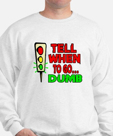 Tell Me When To Go.. -- T-SHI Sweatshirt