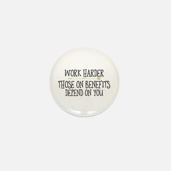 Work harder. Those on benefits depend Mini Button