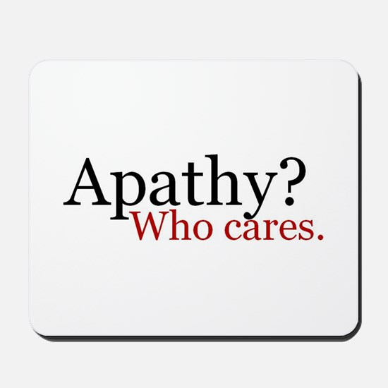 Apathy? Who cares Mousepad