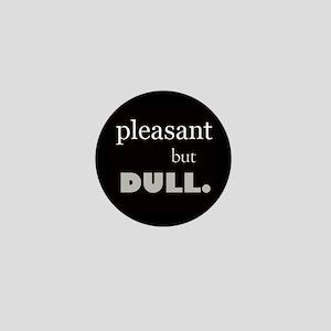 Pleasant but DULL. (Mini Button)