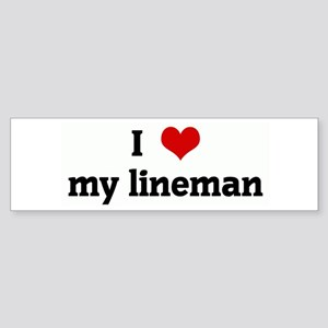 I Love my lineman Bumper Sticker