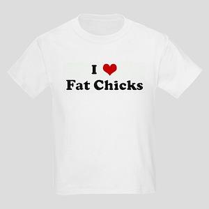 I Love Fat Chicks Kids Light T-Shirt