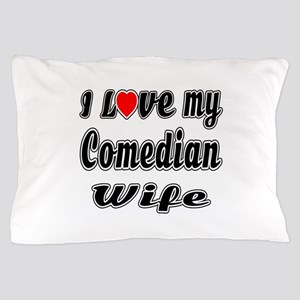 I Love My Comedian Wife Pillow Case