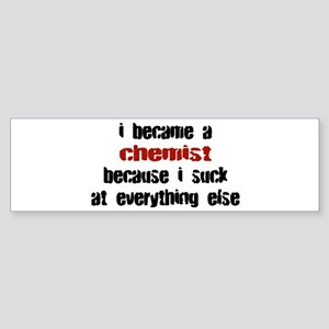 Chemist Suck at Everything Bumper Sticker