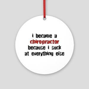 Chiropractor Suck at Everything Ornament (Round)