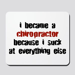 Chiropractor Suck at Everything Mousepad