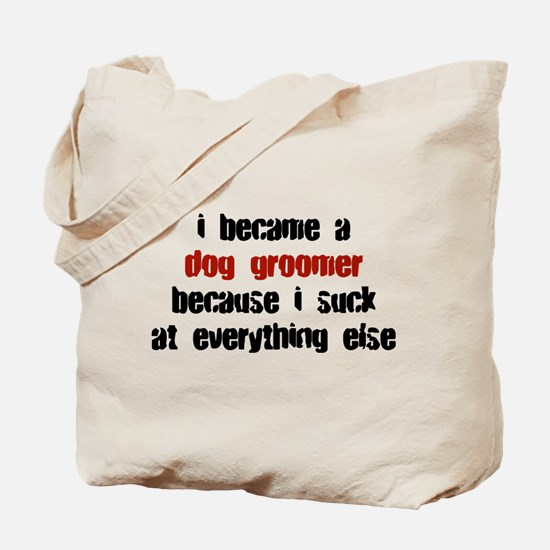 Dog Groomer Suck at Everything Tote Bag