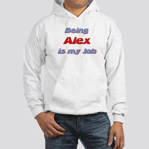 Being Alex Is My Job Hooded Sweatshirt