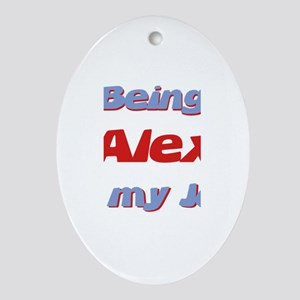 Being Alex Is My Job Oval Ornament