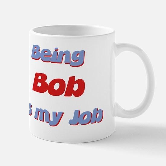 Being Bob Is My Job Mug