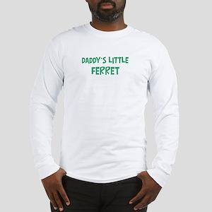 Daddys little Ferret Long Sleeve T-Shirt