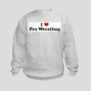 I Love Pro Wrestling Kids Sweatshirt