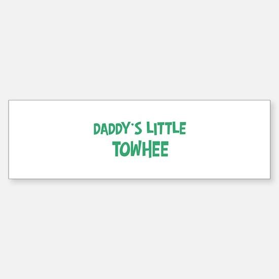 Daddys little Towhee Bumper Bumper Bumper Sticker