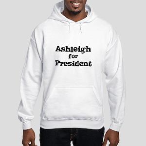Ashleigh for President Hooded Sweatshirt