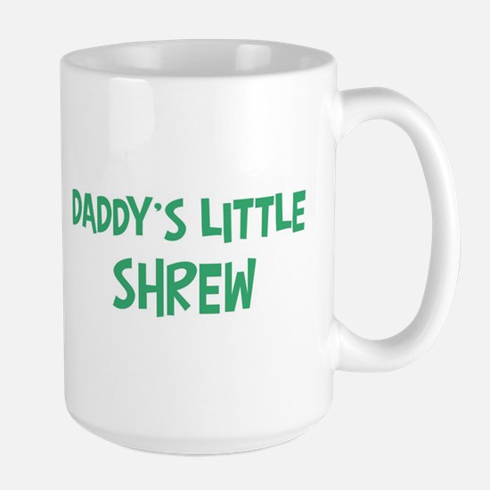Daddys little Shrew Large Mug