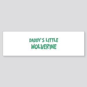Daddys little Wolverine Bumper Sticker