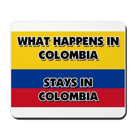 What Happens In COLOMBIA Stays There Mousepad
