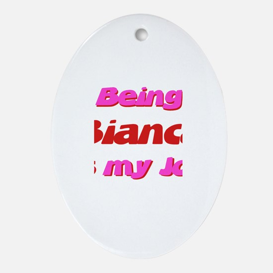 Being Bianca My Job Oval Ornament