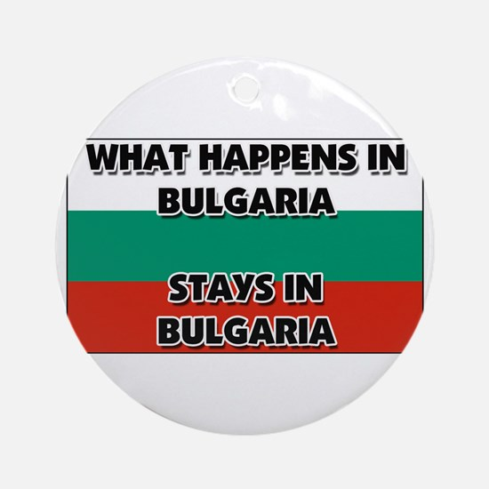 What Happens In BULGARIA Stays There Ornament (Rou