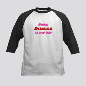 Being Briana My Job Kids Baseball Jersey