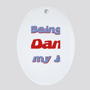 Being Dan Is My Job Oval Ornament