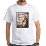 Have a Firme Day White T-Shirt