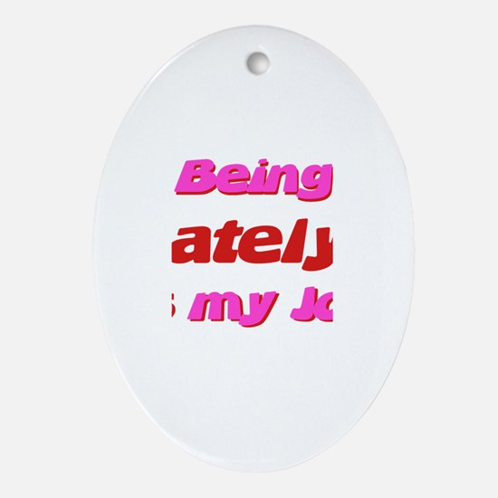 Being Katelyn My Job Oval Ornament