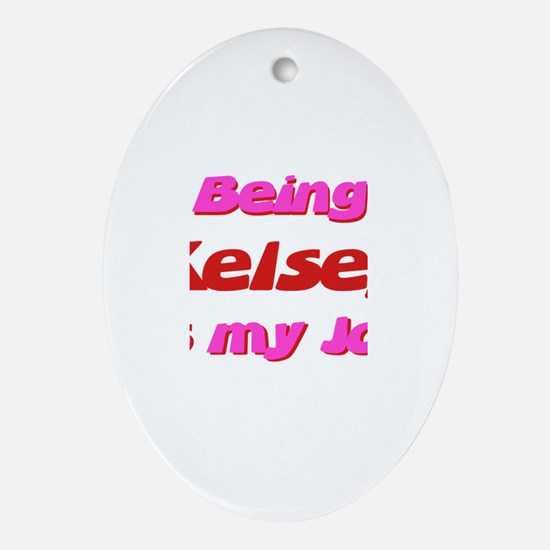 Being Kelsey My Job Oval Ornament