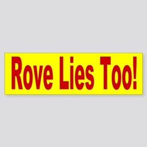Karl Rove Lies Too! Bumper Sticker