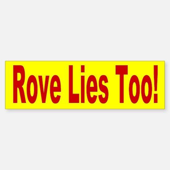 Karl Rove Lies Too! Bumper Bumper Bumper Sticker