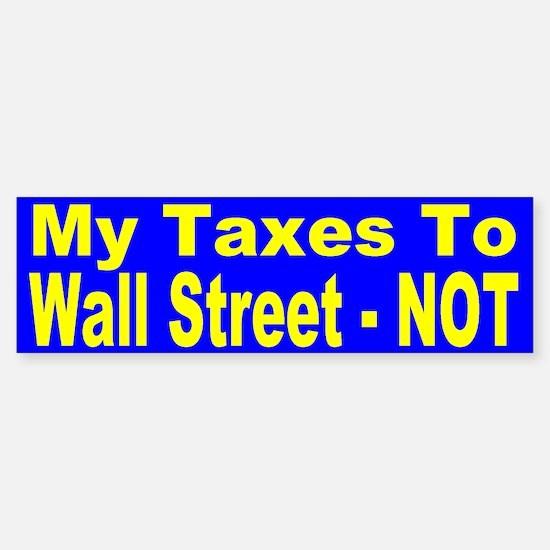 My Taxes To Wall Street - NOT Bumper Bumper Bumper Sticker