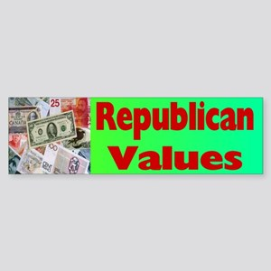 Republican Values - Money. Bumper Sticker.