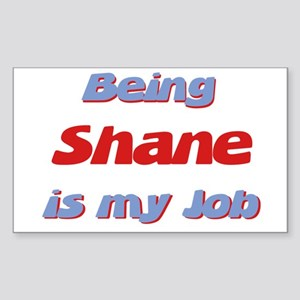 Being Shane Is My Job Rectangle Sticker