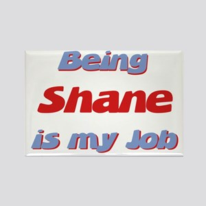 Being Shane Is My Job Rectangle Magnet