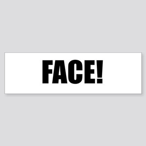 FACE! Bumper Sticker