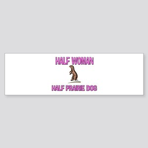 Half Woman Half Prairie Dog Bumper Sticker