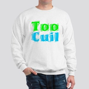 Too Cuil! Sweatshirt